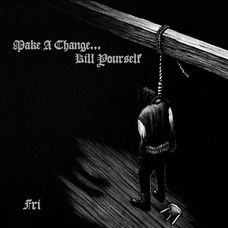 Make a Change . . . Kill Yourself . Fri // Digipack - PEST
